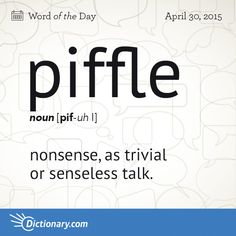Today's Word of the Day is piffle. Learn its definition, pronunciation, etymology and more. Join over 19 million fans who boost their vocabulary every day.