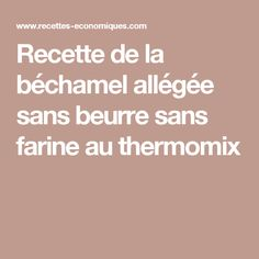 Recette de la béchamel allégée sans beurre sans farine au thermomix Tiramisu Brownies, Lazy Cake, Bechamel Sauce, Light Recipes, Mayonnaise, Coco, Mousse, Nutrition, Homemade