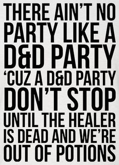 There ain't no party like a D&D party 'cuz...