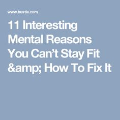 11 Interesting Mental Reasons You Can't Stay Fit & How To Fix It