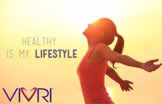 HEALTHY is my lifestyle  #Vivri Lifestyle