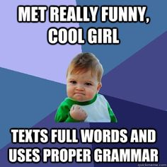 """""""Met really funny, cool girl,"""" says the success baby. """"Texts full words and uses proper grammar."""""""