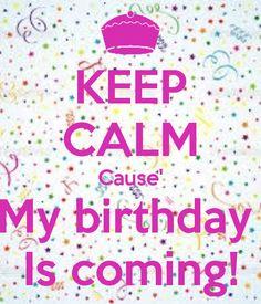 keep-calm-cause-my-birthday-is this sunday :)
