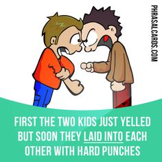 """""""Lay into"""" means """"to attack someone physically or with words"""". Example: First the two kids just yelled but soon they laid into each other with hard punches. Get our apps for learning English: learzing.com"""
