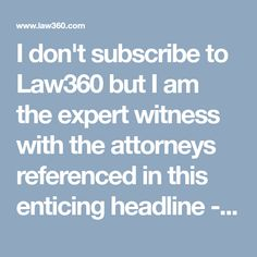 """I don't subscribe to Law360 but I am the expert witness with the attorneys referenced in this enticing headline - """"Like To Kill The Copyright To A Famed Song? Call These Guys."""" - """"Like To Kill The Copyright To A Famed Song? Call These Guys"""" - Law360"""