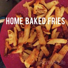 Home baked fries (oven) Healthy alternative to fast-food or restaurant fries! And so so tasty!! Gluten Free, Dairy Free, Sugar Free, Vegan