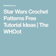Star Wars Crochet Patterns Free Tutorial Ideas | The WHOot