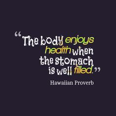 The body enjoys health when the stomach is well filled. Proverbs, Quotes To Live By, Wisdom, Wellness, Sayings, Living Quotes, Healthy, Lyrics, Life Quotes