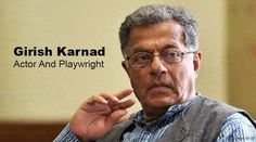 Girish Karnad: Actor And Playwright. Girish Raghunath Karnad (born 19 May 1938) is a contemporary writer and theatre artist who has been composing plays for over four decades now. The multi-talented man not only acts but is also a screen writer and director and is famous for using Indian mythology and history as themes for his plays.