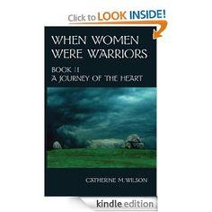 Amazon.com: When Women Were Warriors Book II: A Journey of the Heart eBook: Catherine M. Wilson: Kindle Store