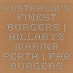 Australia's Finest Burgers at Hillarys Marina Perth in Subiaco, Australia: #FABBurgers. Makes one of the best Aussie burgers in all of Australia. According to Serious Eats writer Zach Brooks.