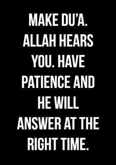 Make dua. ALLAH hears you. Have patience and He will answer at the right time. Islamic Quotes In English, Beautiful Islamic Quotes, Islamic Inspirational Quotes, English Quotes, Beautiful Images, Allah Quotes, Quran Quotes, Wisdom Quotes, Life Quotes