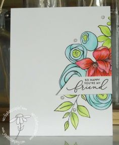 Handmade Card: So Happy You're My Friend - with beautiful flowers Scrapbook Sketches, Card Sketches, Flower Stamp, Flower Cards, Card Kit, I Card, Birthday Cards, Birthday Quotes, Birthday Greetings