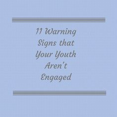 11 Warning Signs that Your Youth Aren't Engaged