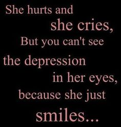 she hurts and she cries, but you can't see the depression in her eyes, because she just smile Depression Hurts, Teen Depression, Sad Quotes, Life Quotes, Inspirational Quotes, Qoutes, Depressing Quotes, Motivational Quotes, Thoughts