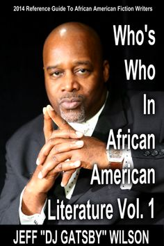 "Who's Who In African-American Literature Vol. 1 By Jeff ""DJ Gatsby' Wilson  All Authors Aspire To Reach Some Level Of Success In Their Lives & Careers. This Books Spotlights Some Of The African-American Authors Who Have And It's Coming Jan 2014. #WhosWho #TeamGatsby"