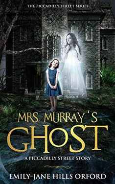 Murray's Ghost (Piccadilly Street by Emily-Jane Hills Orford Scary Ghost Stories, Jane Hill, Shake It Off, Bad Timing, First Night, Happily Ever After, Book 1, Love Her, My Books