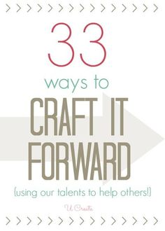 Love this idea  33 ways to Craft it Forward - great ways to serve others!