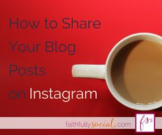 How to Start Sharing Your Blog Posts on Instagram, A tutorial for bloggers with blogging tips and tricks on Instagram by @faithfulsocial