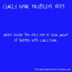 Yes ... especially when I was a kid and in school ... everyone had straight hair!