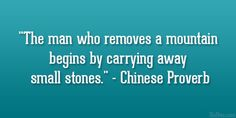 the man who removes a mountain begins by carrying away small stones - Google Search