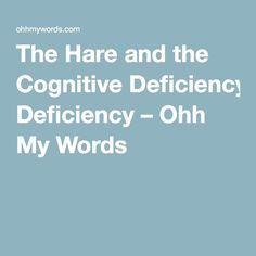 The Hare and the Cognitive Deficiency – Ohh My Words