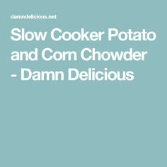Slow Cooker Potato and Corn Chowder - Damn Delicious