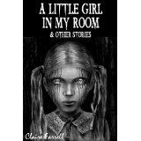 A Little Girl In My Room & Other Stories (Kindle Edition)By Claire Farrell