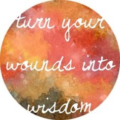 Wounds into Wisdom... be healed
