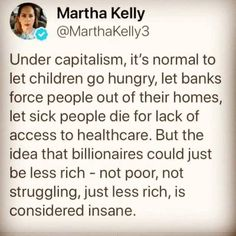 But the idea that billionaires could just be less rich - not poor, not struggling, just less rich, is considered insane. We Are The World, In This World, People Twitter, Us Politics, My Tumblr, Faith In Humanity, Greed, Social Issues, Social Justice