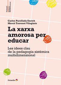 Gener 2016: La Xarxa amorosa per educar : les idees clau de la pedagogia sistèmica multidimensional / Carles Parellada Enrich, Mercè Traveset Vilaginés