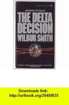 The Delta Decision (Signet) (9780451113351) Wilbur Smith , ISBN-10: 0451113357  , ISBN-13: 978-0451113351 ,  , tutorials , pdf , ebook , torrent , downloads , rapidshare , filesonic , hotfile , megaupload , fileserve