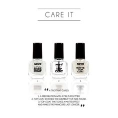 A Trio that Cares!  1. A preparation with a multi-polymer. 2. Top coat extends the durability of nail polish. 3. top coat that gives a matte effect and makes the manicure last longer.
