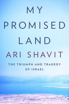 Book review: In 'My Promised Land: The Triumph and Tragedy of Israel,' Ari Shavit examines the complexities and contradictions of the Israeli condition and  asks difficult but important questions. (It is on my book list.) - very good reader letters at bottom of the review.