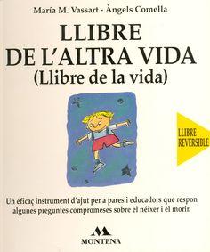 """Llibre de l'altra vida - Llibre de la vida de María M. Vassart i Àngels Comella. Ed. Montena.  """"Llibre reversible. Un eficaç instrument d'ajut per a pares i educadors que respon algunes preguntes compromeses sobre el néixer i el morir."""""""