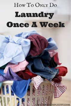 Got laundry? The never ending piles weighing you down? Here are strategies to help you only do laundry ONCE A WEEK!