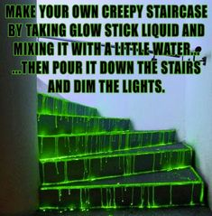 Glow stick fluid down the stairs. Alternatively drip it down sheets of paper and stick the paper to your walls.