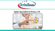 Spine Specialist Frisco - Contact At (214) 618-5502 Or Visit – http://www.backpainfriscotx.com