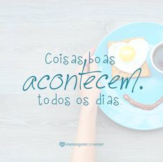 Inclusive na segunda-feira! ;) Good Morning People, Portuguese Quotes, Happy Week End, Inspirational Phrases, Daily Thoughts, Sweetest Day, Faith Hope Love, Good Vibes, Cool Words