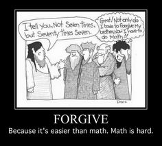 I tell you, not seven times, but seventy times seven. Not only do I have forgive my brothers, now I have to do math! Forgive, because it's easier than math. Math is hard. Christian Cartoons, Funny Christian Memes, Christian Humor, Christian Faith, Christian Comics, Christian Post, Bible Humor, Jw Humor, Math Humor