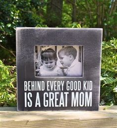 Great Mom Frame.  not always true ive known many great daddy moms