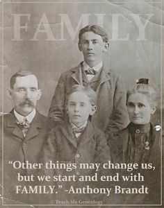 "FAMILY QUOTE: ""Other things may change us, but we start and end with FAMILY."" Anthony Brandt (Teach Me Genealogy)"