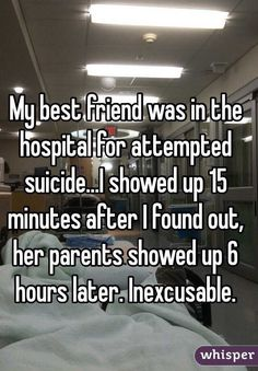 My best friend was in the hospital for attempted suicide.I showed up 15 minutes after I found out, her parents showed up 6 hours later. Sad Love Stories, Touching Stories, Sweet Stories, Cute Stories, Beautiful Stories, Cute Quotes, Funny Quotes, Whisper Quotes, Whisper Funny