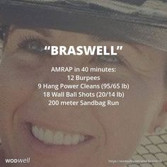 """BRASWELL"" Hero WOD: AMRAP in 40 minutes: 12 Burpees; 9 Hang Power Cleans (95/65 lb); 18 Wall Ball Shots (20/14 lb); 200 meter Sandbag Run"