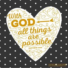 """When the disciples heard this, they were greatly astonished, saying, """"Who then can be saved?"""" But Jesus looked at them and said, """"With man this is impossible, but with God all things are possible (Matthew 19:25 - 19:26 ESV)"""