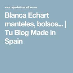 Blanca Echart manteles, bolsos...   Tu Blog Made in Spain