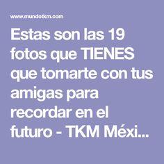 Estas son las 19 fotos que TIENES que tomarte con tus amigas para recordar en el futuro - TKM México