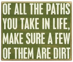 Of All The Paths You Take In Life Make Sure A Few Of Them Are Dirt Quote Handpainted Wood Sign Lake Decor Wall Hanging Art Green. $30.00, via Etsy.
