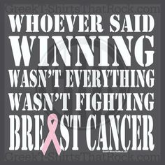 Whoever said winning wasn't everything, wasn't fighting breast cancer. #breastcancer Pink ribbon and quote shirt Recruitment Rush and Bid Day Shirts! Order Yours Today! GTTR 800-644-3066