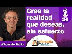 Crea la realidad que deseas, sin esfuerzo por Ricardo Eiriz